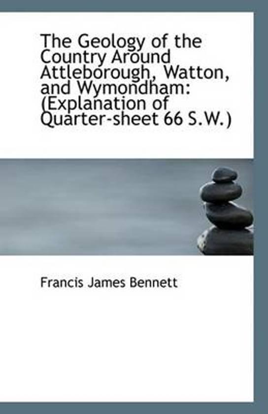 The Geology of the Country Around Attleborough, Watton, and Wymondham
