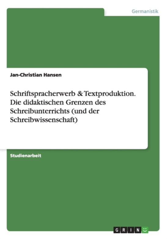 Schriftspracherwerb & Textproduktion. Die Didaktischen Grenzen Des Schreibunterrichts (Und Der Schreibwissenschaft)
