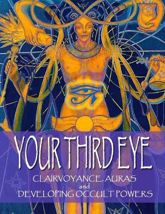 Your Third Eye: Clairvoyance, Auras and Developing Occult Powers