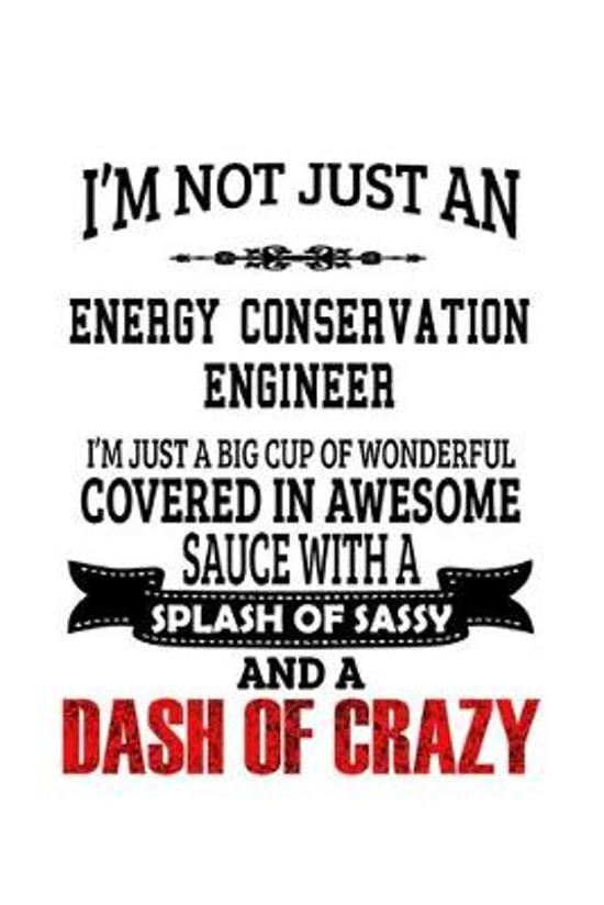 I'm Not Just An Energy Conservation Engineer I'm Just A Big Cup Of Wonderful: Funny Energy Conservation Engineer Notebook, Journal Gift, Diary, Doodle