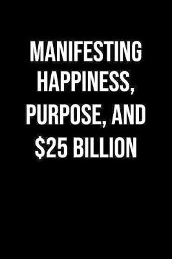 Manifesting Happiness Purpose And 25 Billion: A soft cover blank lined journal to jot down ideas, memories, goals, and anything else that comes to min