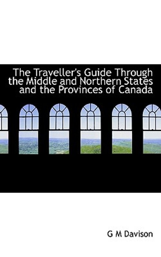 The Traveller's Guide Through the Middle and Northern States and the Provinces of Canada