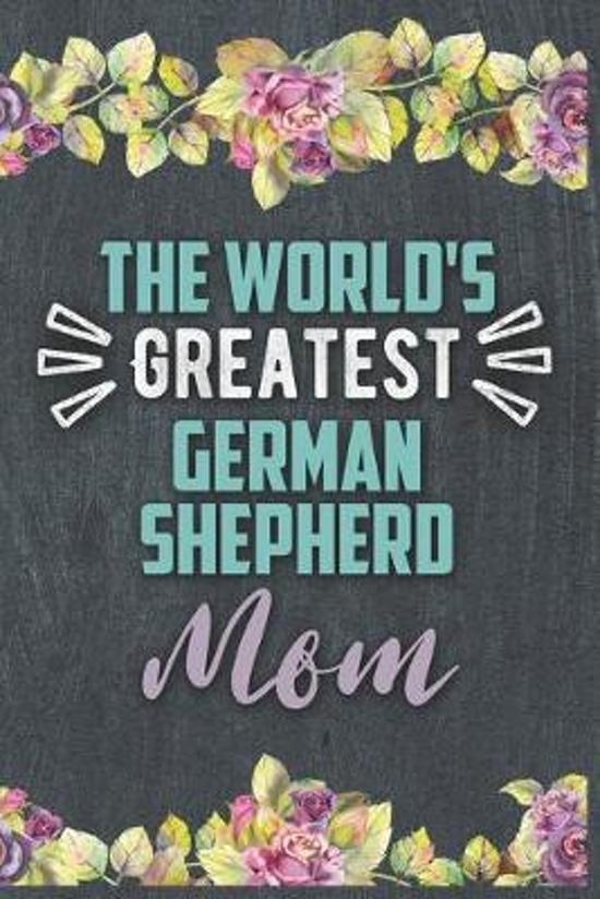 The World's Greatest German Shepherd Mom: Nice Lined Journal, Diary and Gift for a Woman or Girl