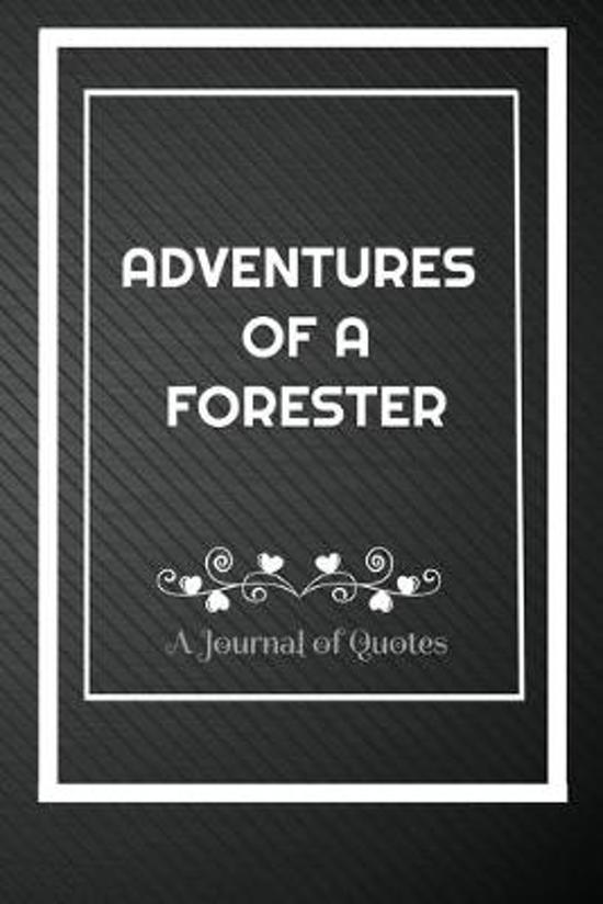 Adventures of A Forester: A Journal of Quotes: Perfect Quote Journal for Forester gift, 100 Pages 6*9 Inch Journal, Best gift for Forester Quote