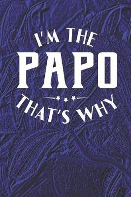 I'm The Papo That's Why