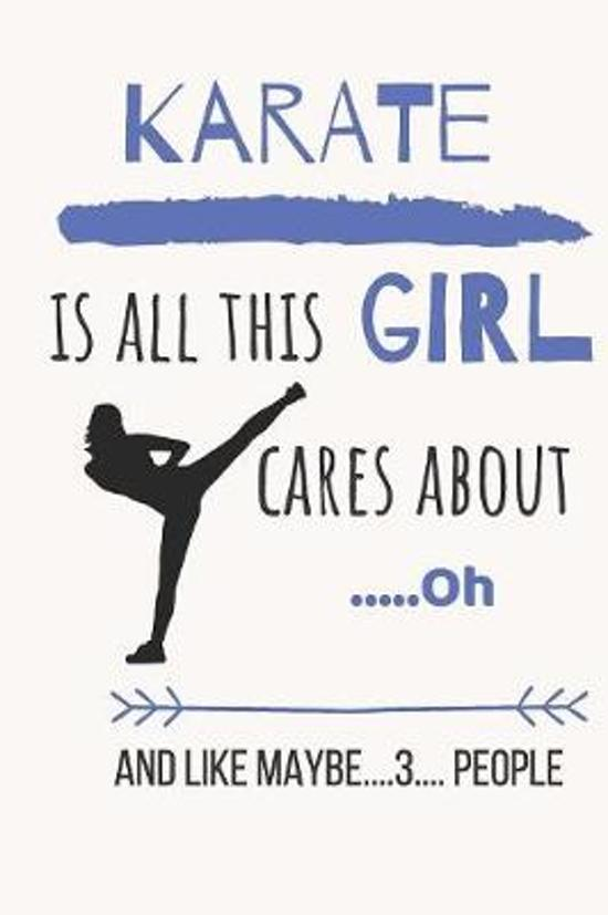 Karate is all this girl cares about .....Oh and like maybe....3.... people: funny Blank Lined Journal for Girls, MMA, Martial Arts, wrestling, Kick-Bo