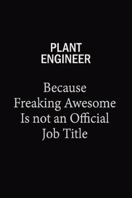 Plant Engineer Because Freaking Awesome Is Not An Official Job Title: 6x9 Unlined 120 pages writing notebooks for Women and girls