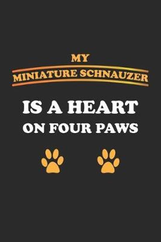 My Miniature Schnauzer is a heart on four paws: Tagebuch, Notizbuch, Notizheft Geschenk-Idee f�r Hunde-Halter Blanko A5 120 Seiten