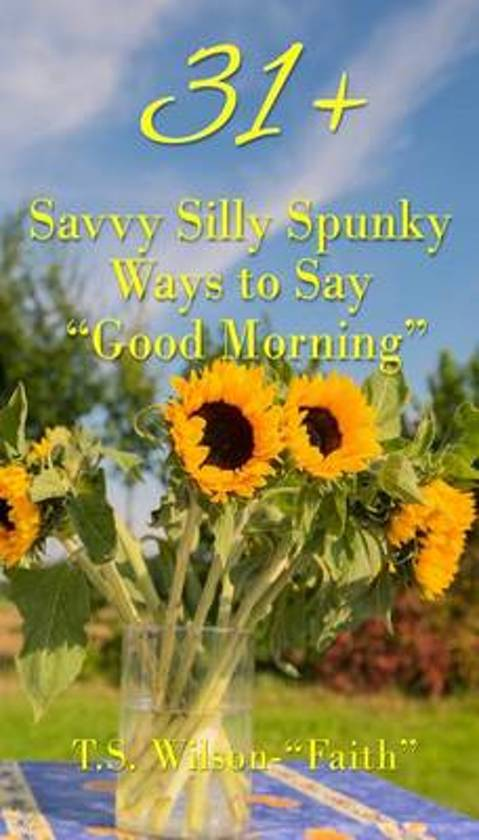 Bolcom 31 Savvy Silly Spunky Ways To Say Good Morning T S