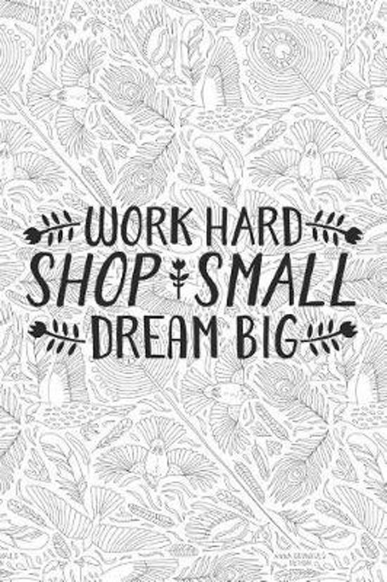 Work Hard Shop Small Dream Big