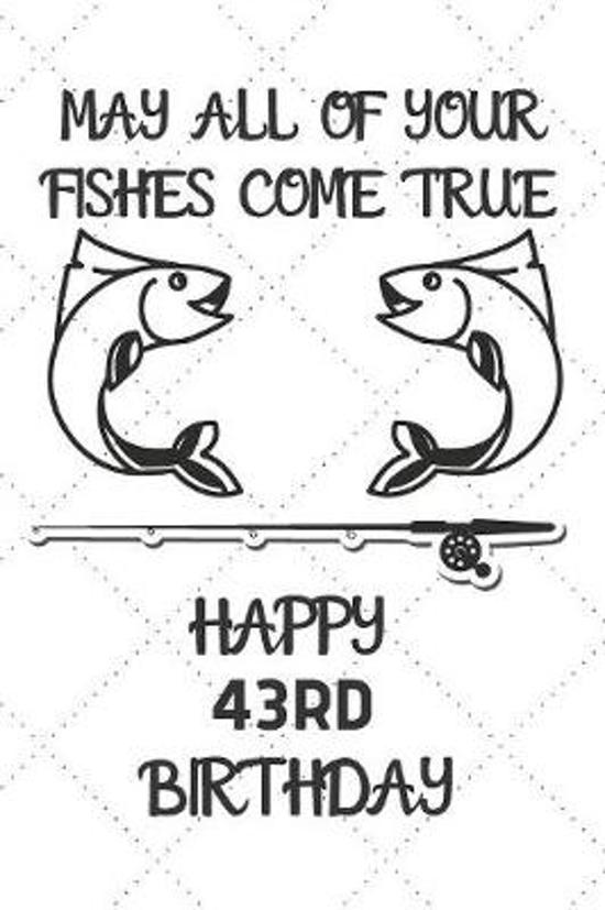 May All Of Your Fishes Come True Happy 43rd Birthday: 43 Year Old Birthday Gift Pun Journal / Notebook / Diary / Unique Greeting Card Alternative
