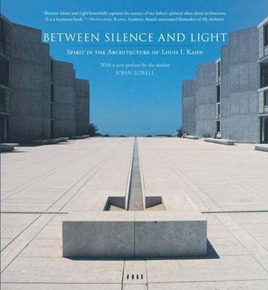 silence and light kahn essay Louis i kahn, john lobell between silence and light: spirit in the architecture of louis i kahn publisher: shambhala 2nd edition (september 9, 2008.