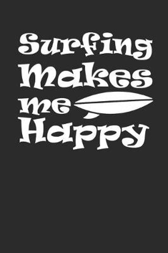 Surfing Makes Me Happy: Surfing Notebook Surfer Notizbuch Surf Planer Journal 6x9 kariert squared