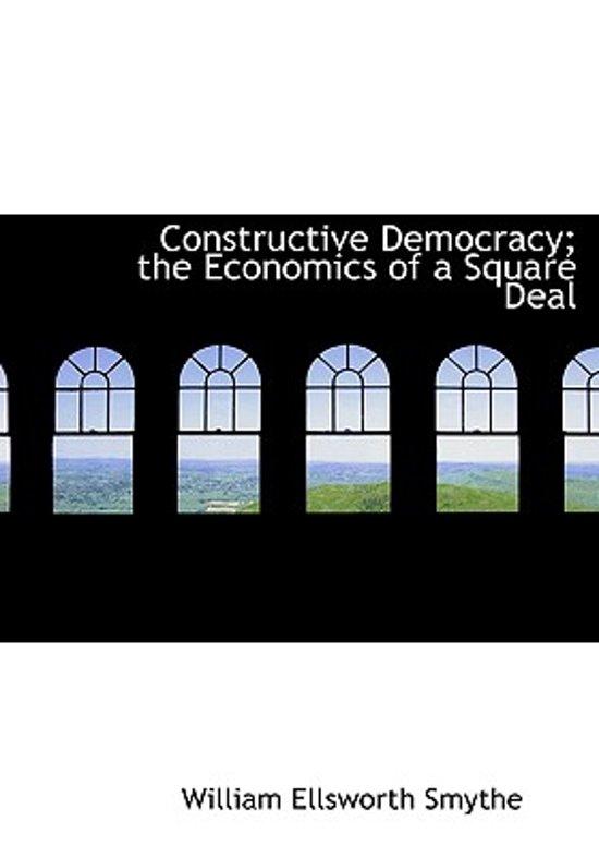 Bolcom Constructive Democracy The Economics Of A Square Deal