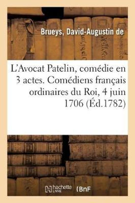 L'Avocat Patelin, Com die En 3 Actes. Com diens Fran ais Ordinaires Du Roi, 4 Juin 1706