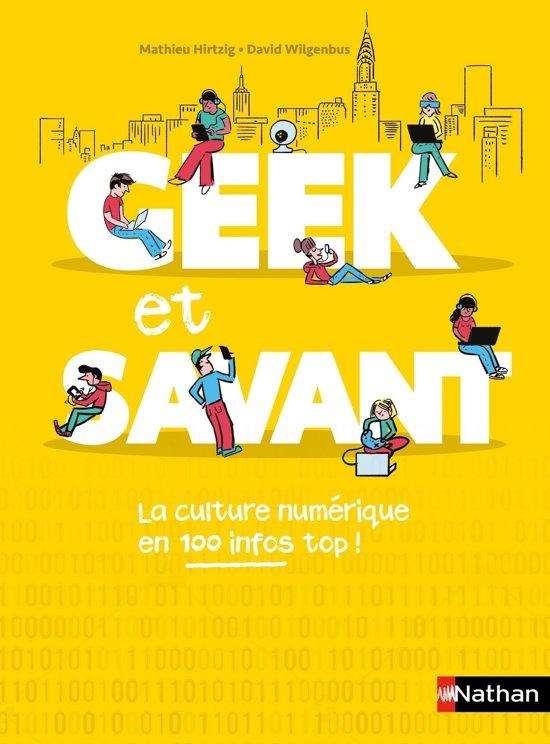 Geek et savant - la culture numérique en 1 clic - dès 9 ans
