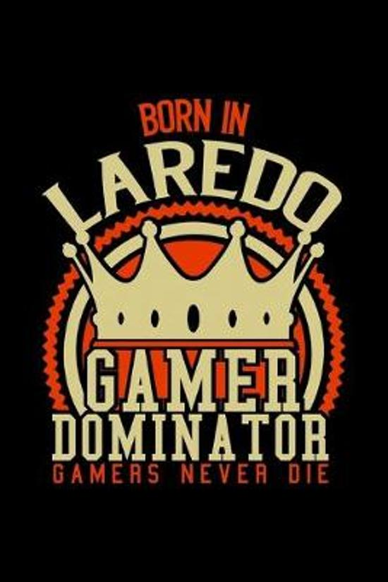 Born in Jaredo Gamer Dominator: RPG JOURNAL I GAMING NOTEBOOK for Students Online Gamers Videogamers Hometown Lovers 6x9 inch 120 pages lined I Daily