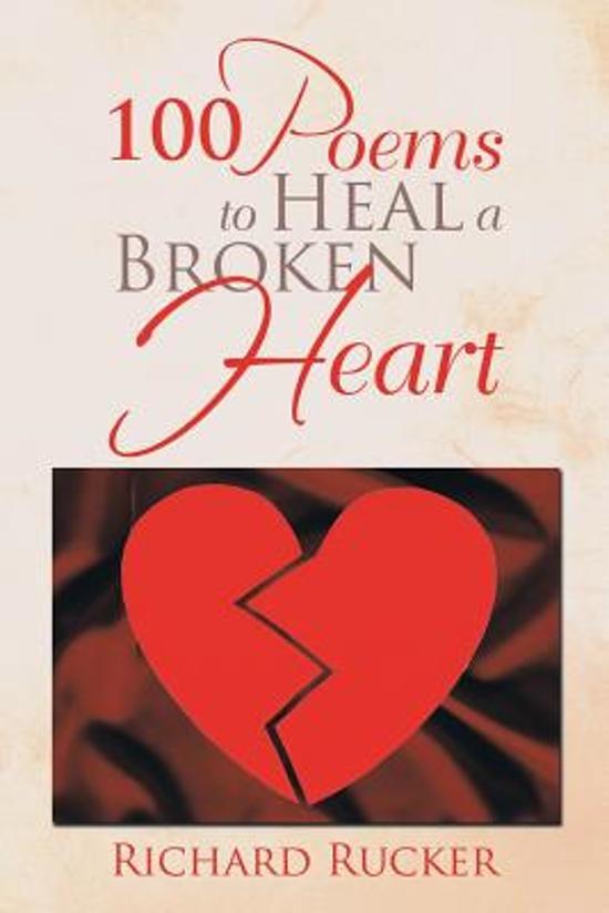 Bolcom 100 Poems To Heal A Broken Heart Richard Rucker