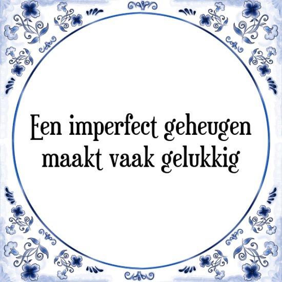 Tegeltje met Spreuk (Tegeltjeswijsheid): Een imperfect geheugen maakt vaak gelukkig + Kado verpakking & Plakhanger