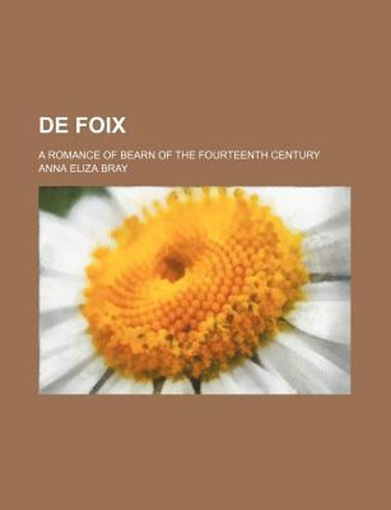 de Foix; A Romance of Bearn of the Fourteenth Century