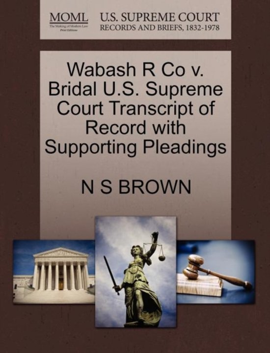 Wabash R Co V. Bridal U.S. Supreme Court Transcript of Record with Supporting Pleadings