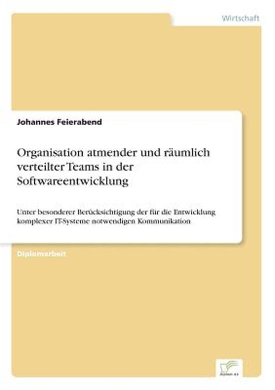 Organisation Atmender Und R umlich Verteilter Teams in Der Softwareentwicklung