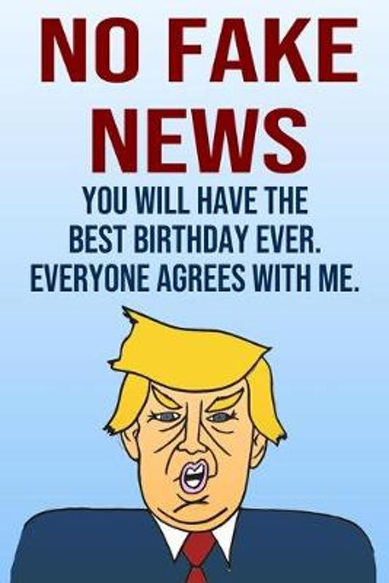 No Fake News You Will Have The Best Birthday Ever Everyone Agrees With Me: Better Than A Card 110-Page Blank Lined Journal Donald Trump Keepsake Memor