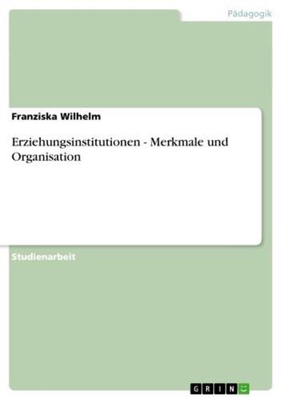 Erziehungsinstitutionen - Merkmale und Organisation