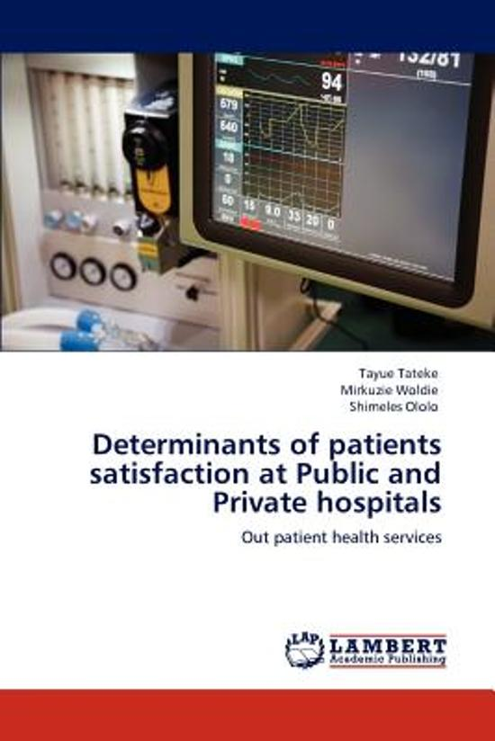 Determinants of Patients Satisfaction at Public and Private Hospitals