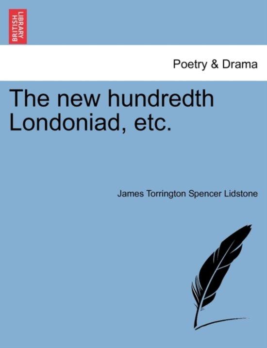 The New Hundredth Londoniad, Etc.