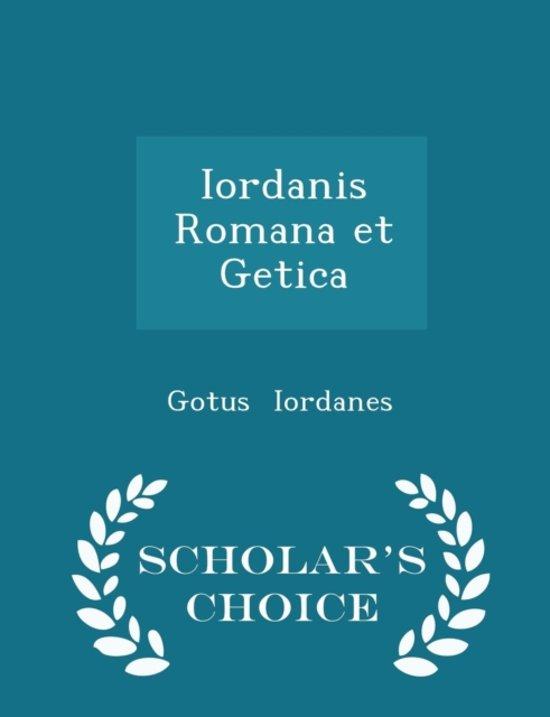 Iordanis Romana Et Getica - Scholar's Choice Edition