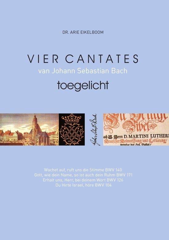 Vier cantates van Johann Sebastian Bach toegelicht