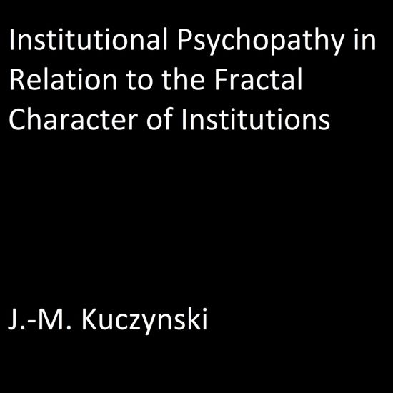 Institutional Psychopathy in Relation to the Fractal Character of Institutions