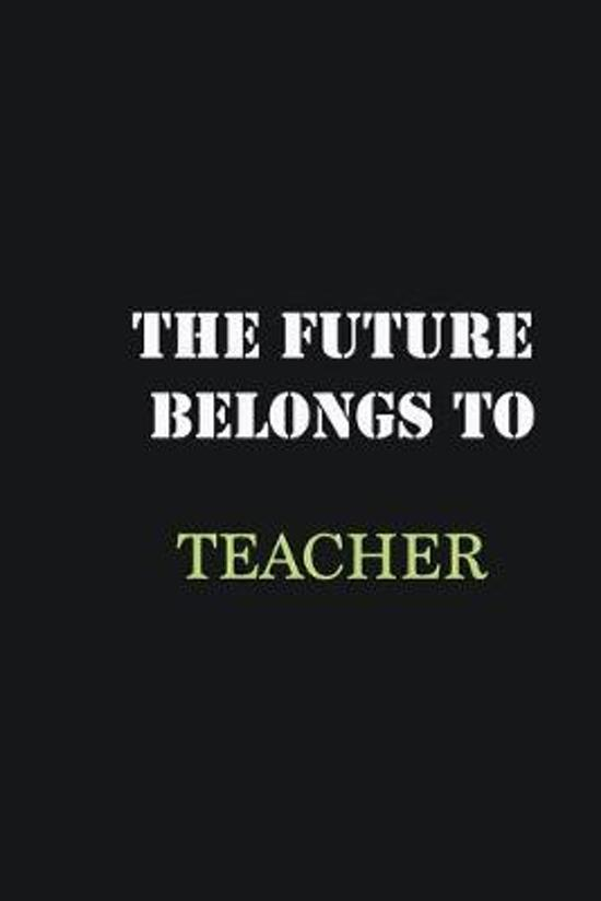 The Future belongs to Teacher: Writing careers journals and notebook. A way towards enhancement