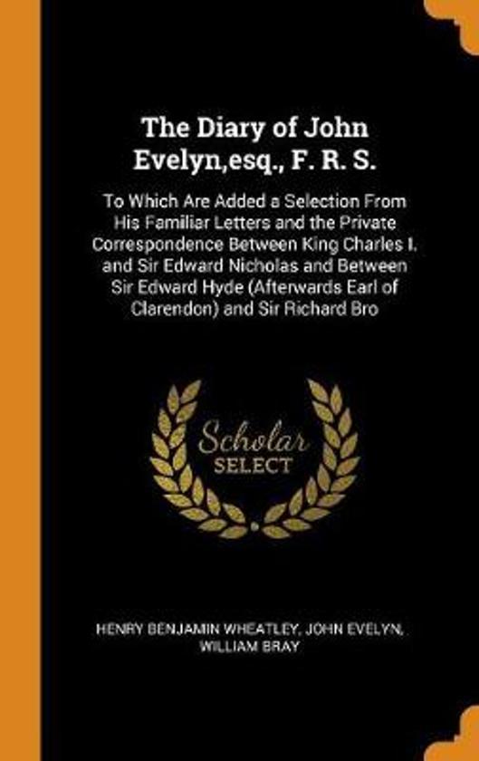 The Diary of John Evelyn, Esq., F. R. S.