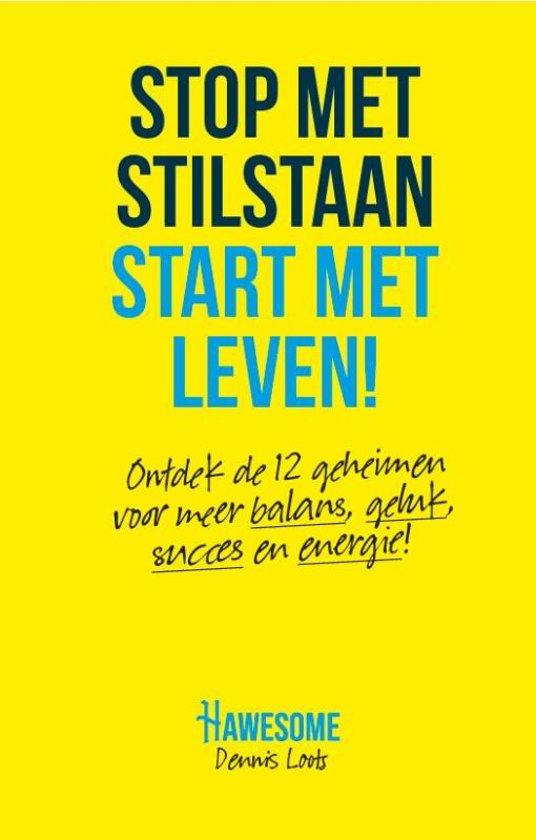 Stop met stilstaan, Start met leven!
