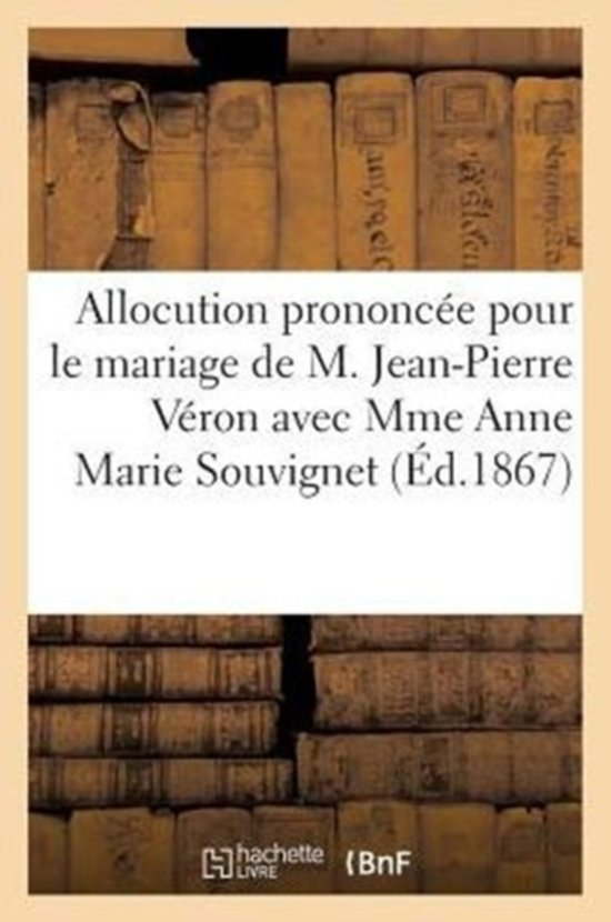 Boek cover Allocution Prononc�e Pour Le Mariage de M. Jean-Pierre V�ron Avec Mme Anne Marie Souvignet van Sans Auteur (Paperback)
