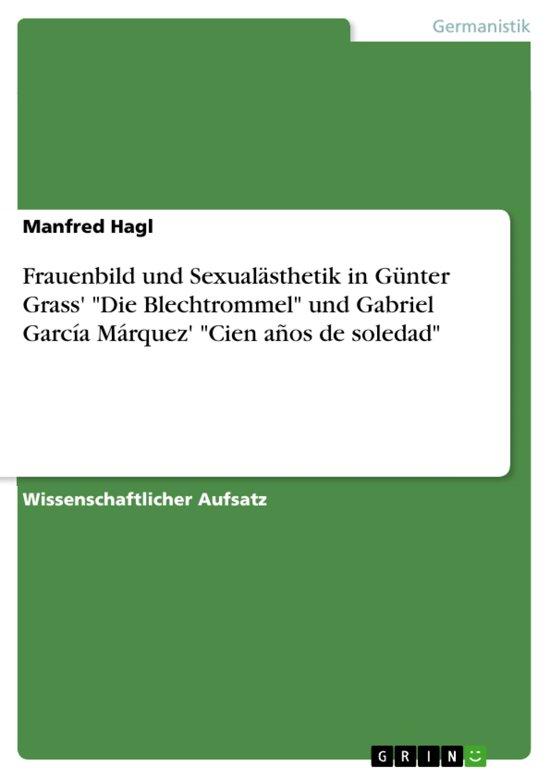 Frauenbild und Sexualästhetik in Günter Grass' 'Die Blechtrommel' und Gabriel García Márquez' 'Cien años de soledad'