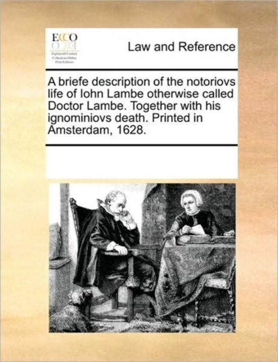 A Briefe Description of the Notoriovs Life of Iohn Lambe Otherwise Called Doctor Lambe. Together with His Ignominiovs Death. Printed in Amsterdam, 1628.