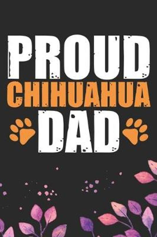 Proud Chihuahua Dad: Cool Chihuahua Dog Dad Journal Notebook - Chihuahua Puppy Lover Gifts - Funny Chihuahua Dog Notebook - Chihuahua Owner