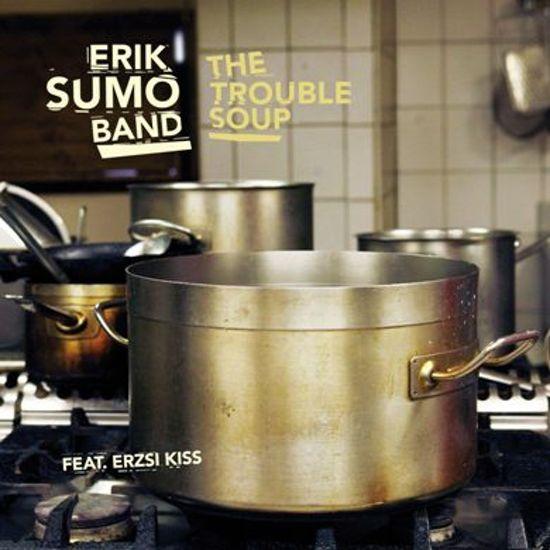 Erik Sumo Band - The Trouble Soup