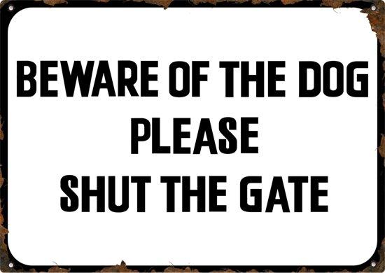 Beware of the dog - Please shut the gate