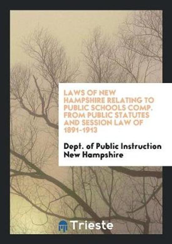 Laws of New Hampshire Relating to Public Schools Comp. from Public Statutes and Session Law of 1891-1913