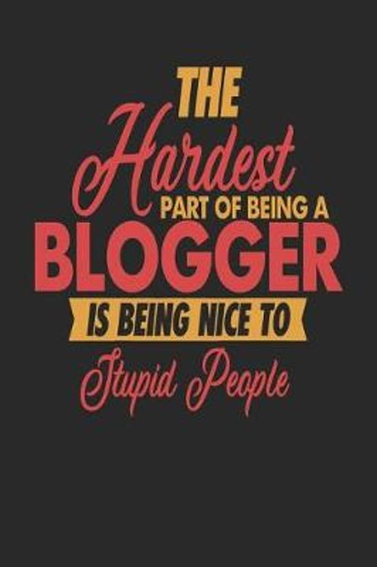 The Hardest Part Of Being An Blogger Is Being Nice To Stupid People