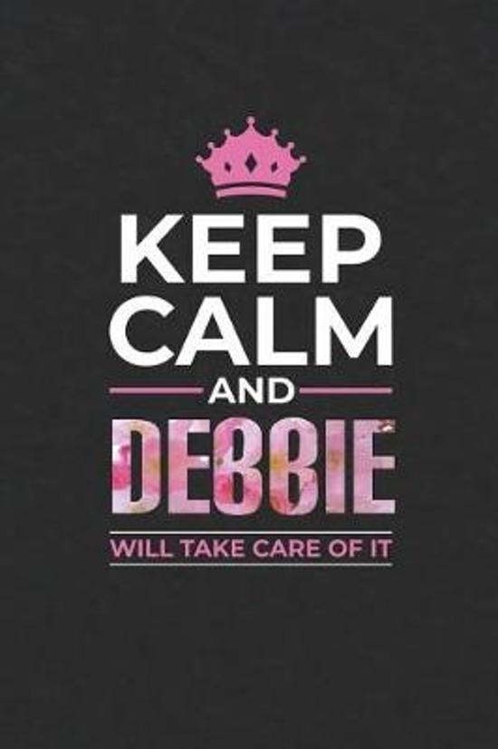 Keep Calm and Debbie Will Take Care of It