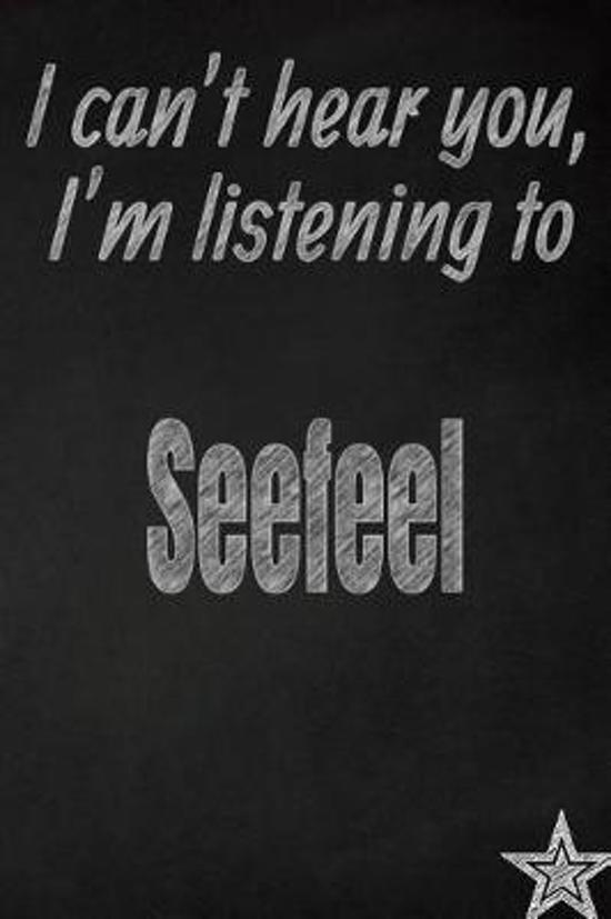 I Can't Hear You, I'm Listening to Seefeel Creative Writing Lined Journal