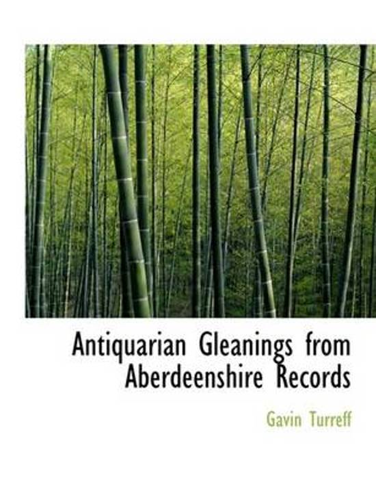 Antiquarian Gleanings from Aberdeenshire Records