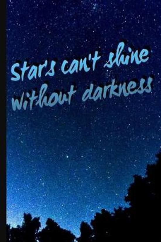 Stars Can't Shine Without Darkness: 6 x 9 Lined Writing Notebook Journal, 120 pages for Taking Notes, Writing Essays, Journaling