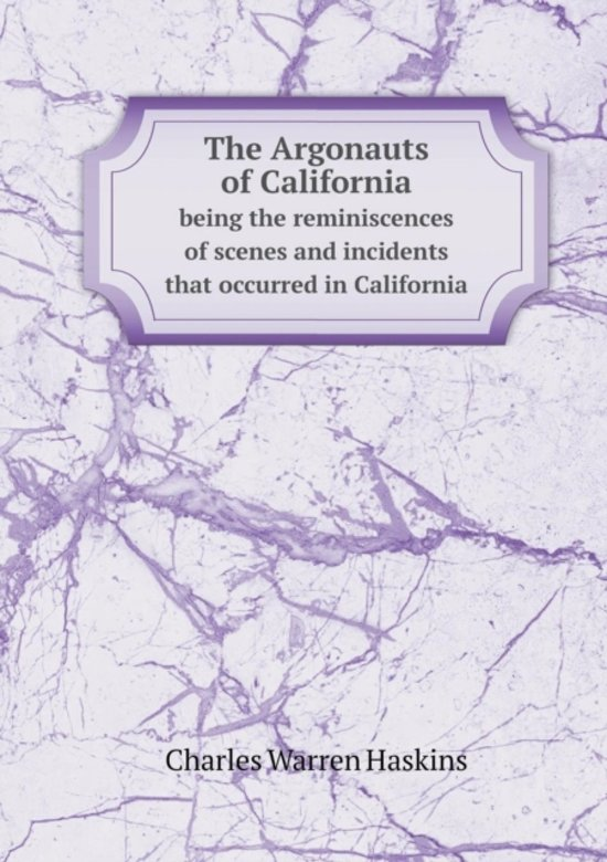 The Argonauts of California Being the Reminiscences of Scenes and Incidents That Occurred in California