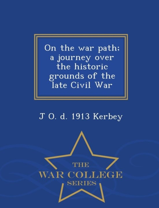 On the War Path; A Journey Over the Historic Grounds of the Late Civil War - War College Series